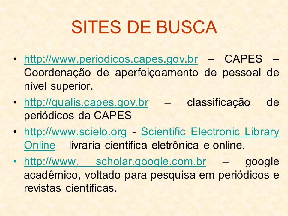 SITES DE BUSCA http://www.periodicos.capes.gov.br – CAPES – Coordenação de aperfeiçoamento de pessoal de nível superior.