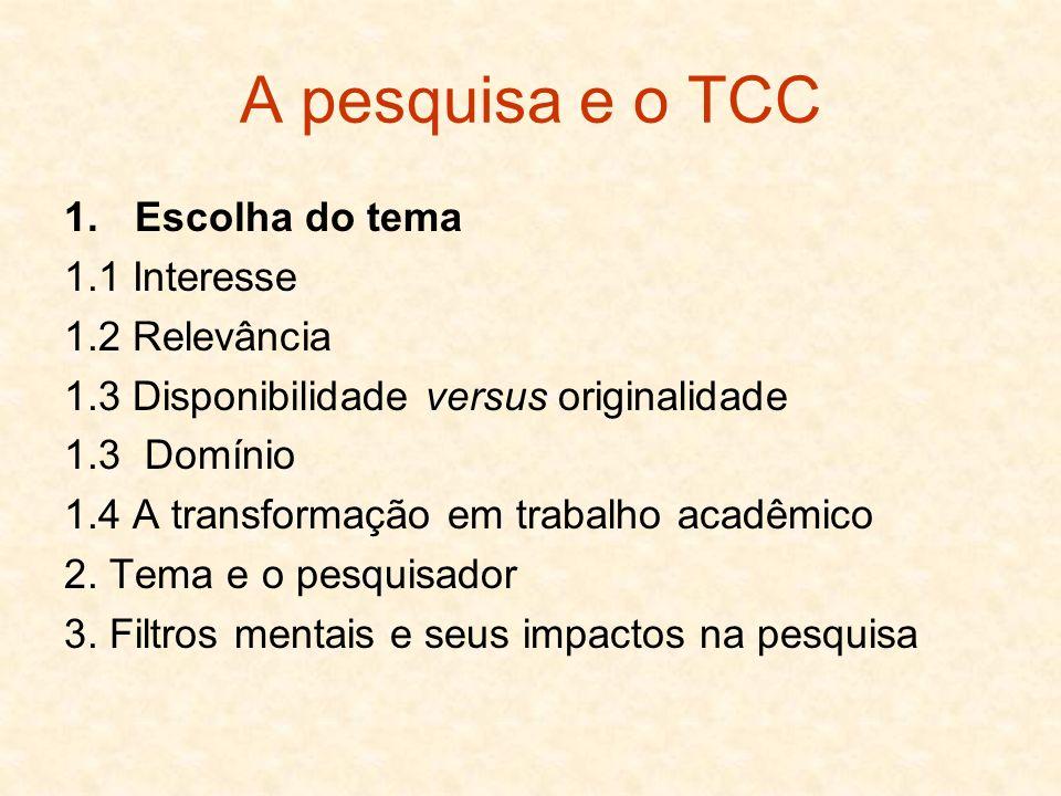 A pesquisa e o TCC Escolha do tema 1.1 Interesse 1.2 Relevância