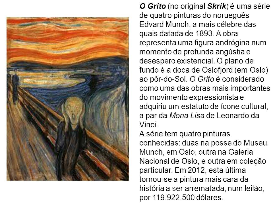O Grito (no original Skrik) é uma série de quatro pinturas do norueguês Edvard Munch, a mais célebre das quais datada de 1893. A obra representa uma figura andrógina num momento de profunda angústia e desespero existencial. O plano de fundo é a doca de Oslofjord (em Oslo) ao pôr-do-Sol. O Grito é considerado como uma das obras mais importantes do movimento expressionista e adquiriu um estatuto de ícone cultural, a par da Mona Lisa de Leonardo da Vinci.