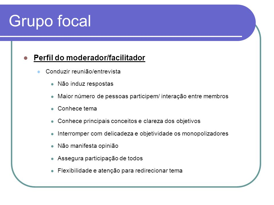 Grupo focal Perfil do moderador/facilitador