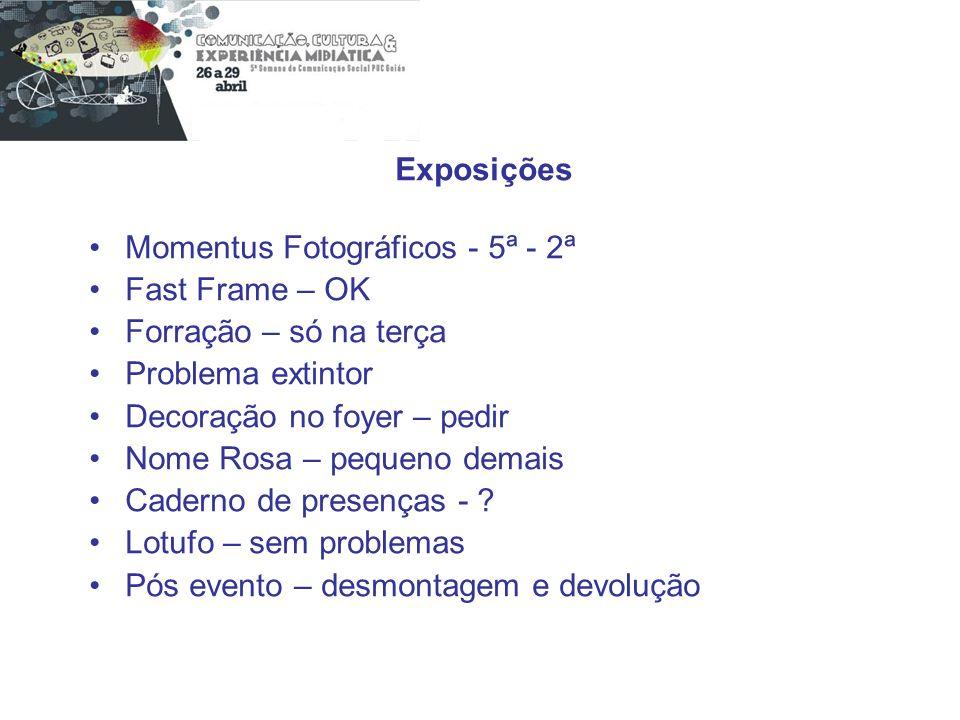 Exposições Momentus Fotográficos - 5ª - 2ª. Fast Frame – OK. Forração – só na terça. Problema extintor.
