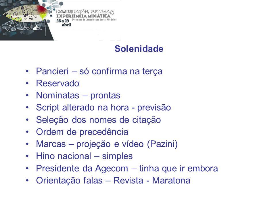 Solenidade Pancieri – só confirma na terça. Reservado. Nominatas – prontas. Script alterado na hora - previsão.