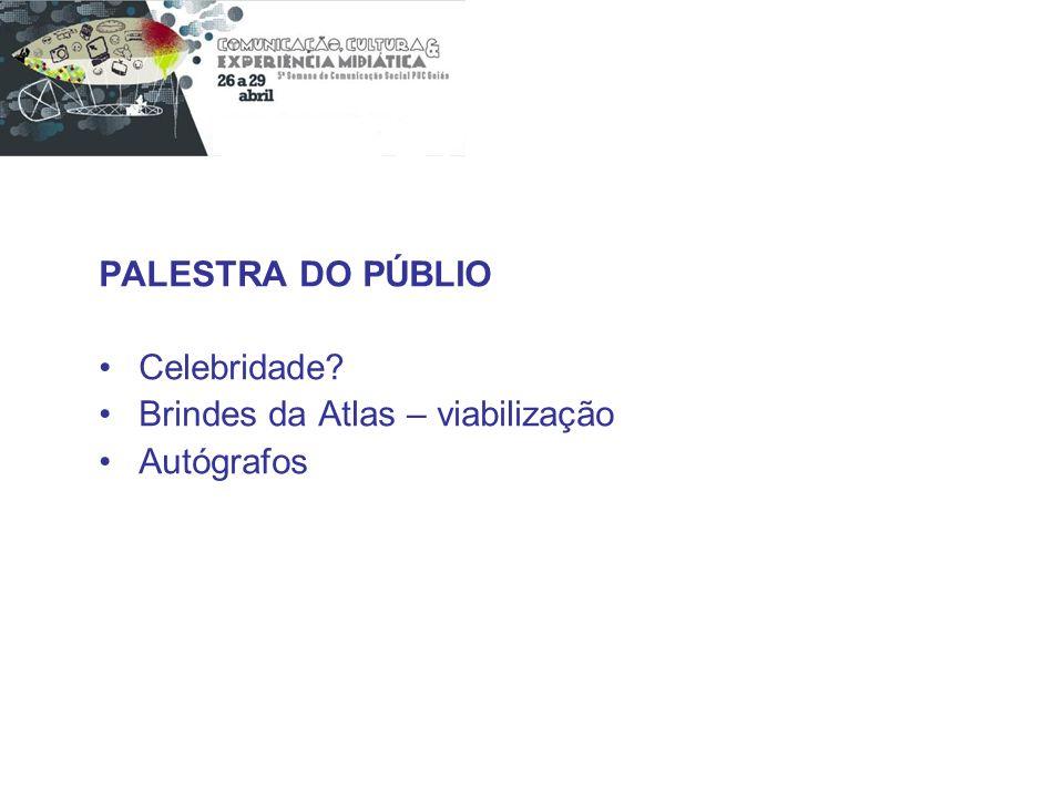 PALESTRA DO PÚBLIO Celebridade Brindes da Atlas – viabilização Autógrafos