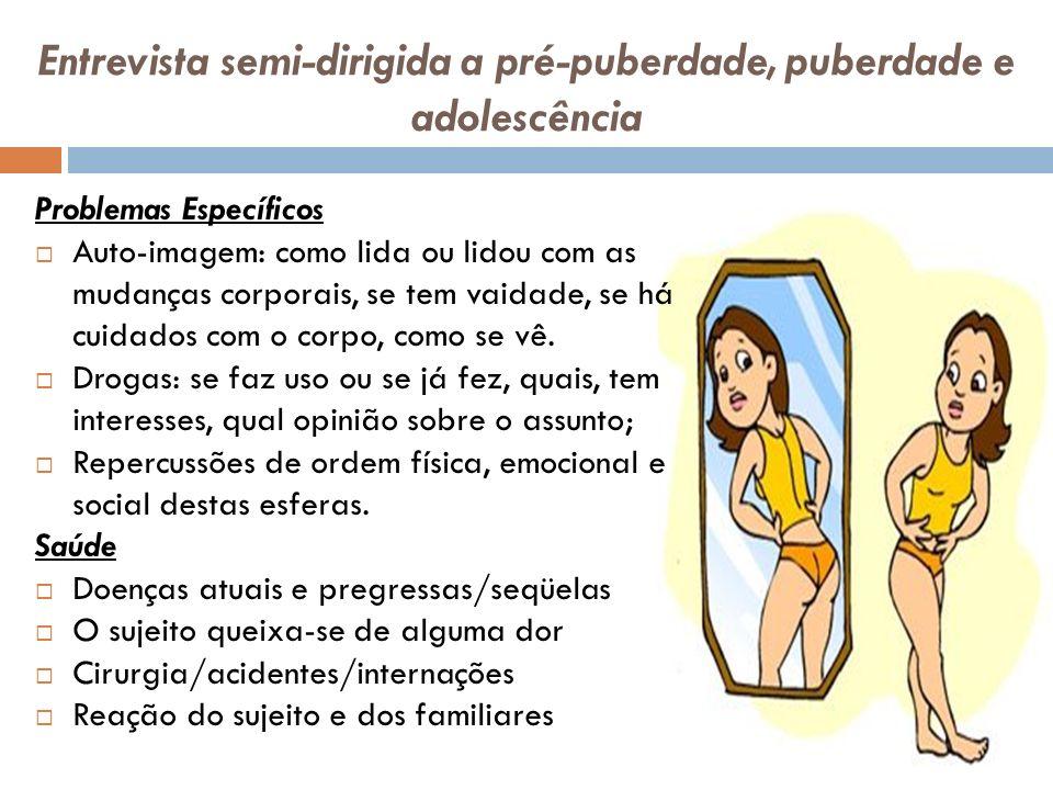 Entrevista semi-dirigida a pré-puberdade, puberdade e adolescência