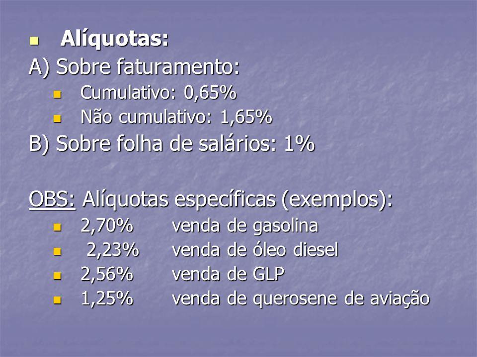B) Sobre folha de salários: 1% OBS: Alíquotas específicas (exemplos):
