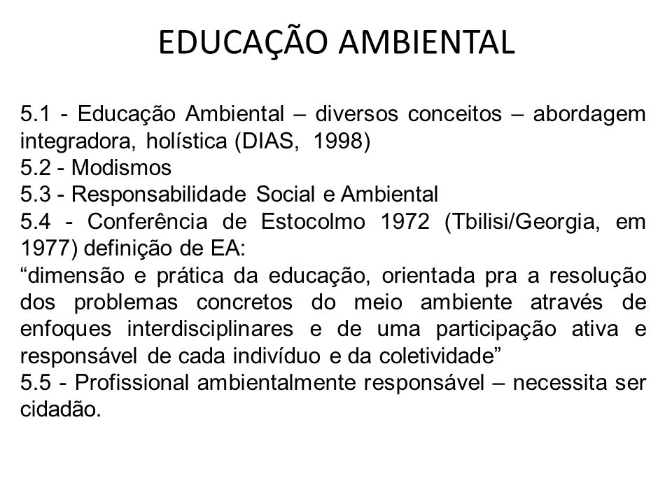 EDUCAÇÃO AMBIENTAL 5.1 - Educação Ambiental – diversos conceitos – abordagem integradora, holística (DIAS, 1998)