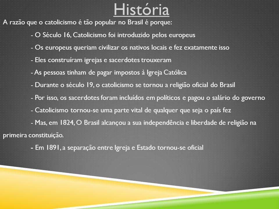 História A razão que o catolicismo é tão popular no Brasil é porque: