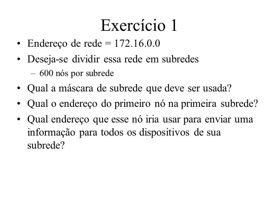 Exercício 1 Endereço de rede = 172.16.0.0