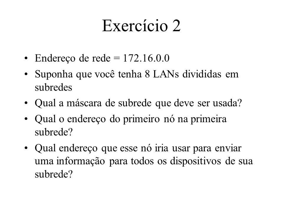 Exercício 2 Endereço de rede = 172.16.0.0