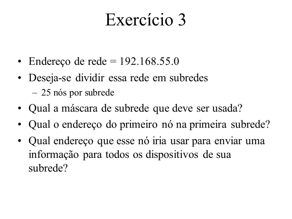 Exercício 3 Endereço de rede = 192.168.55.0