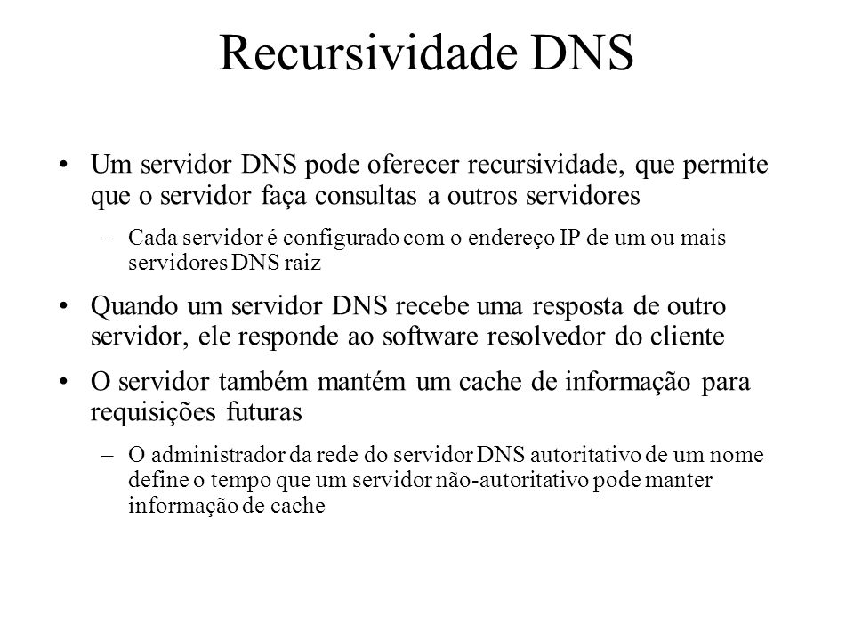 Recursividade DNS Um servidor DNS pode oferecer recursividade, que permite que o servidor faça consultas a outros servidores.