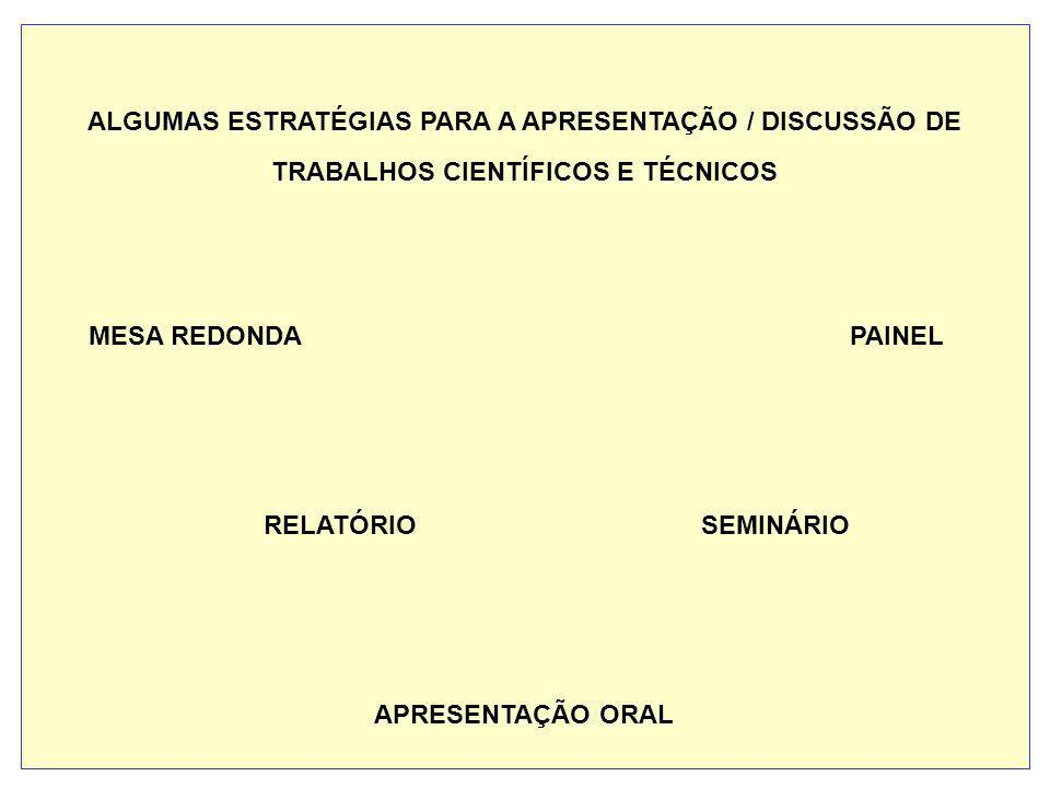 ALGUMAS ESTRATÉGIAS PARA A APRESENTAÇÃO / DISCUSSÃO DE TRABALHOS CIENTÍFICOS E TÉCNICOS