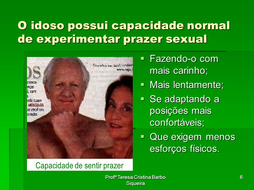O idoso possui capacidade normal de experimentar prazer sexual