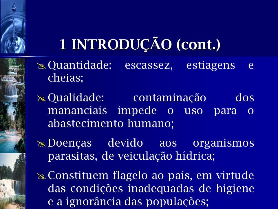 1 INTRODUÇÃO (cont.) Quantidade: escassez, estiagens e cheias;