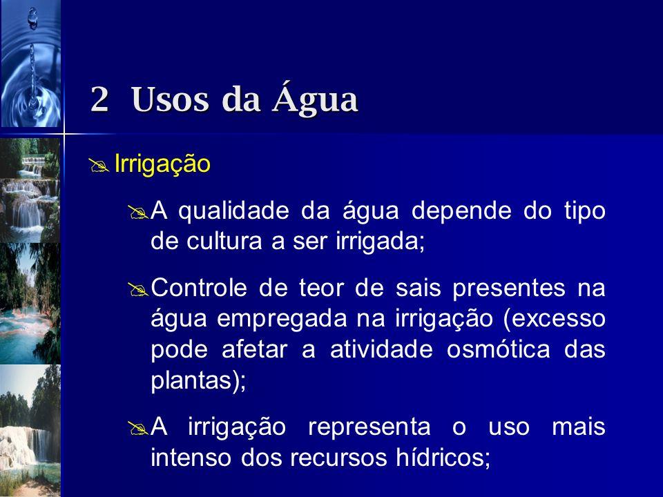 2 Usos da Água Irrigação. A qualidade da água depende do tipo de cultura a ser irrigada;