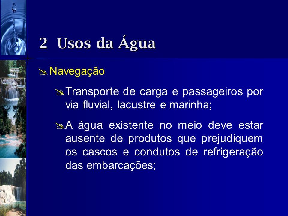 2 Usos da Água Navegação. Transporte de carga e passageiros por via fluvial, lacustre e marinha;