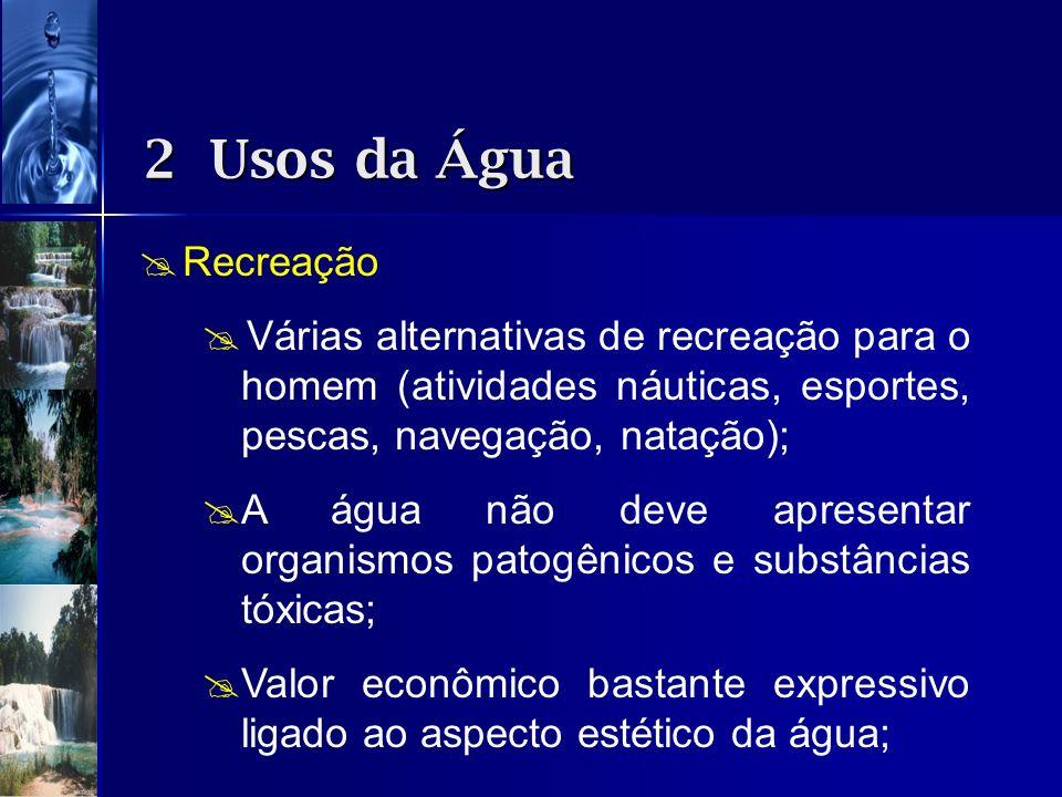 2 Usos da Água Recreação. Várias alternativas de recreação para o homem (atividades náuticas, esportes, pescas, navegação, natação);
