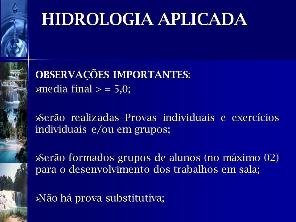 HIDROLOGIA APLICADA OBSERVAÇÕES IMPORTANTES: media final > = 5,0;