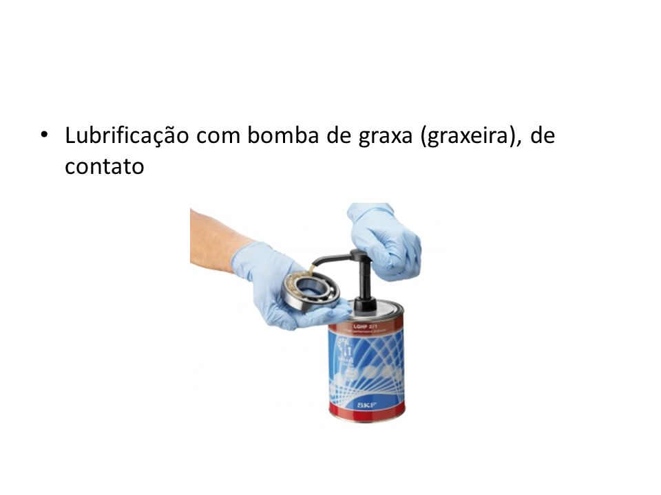 Lubrificação com bomba de graxa (graxeira), de contato