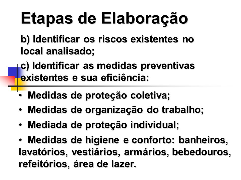 Etapas de Elaboraçãob) Identificar os riscos existentes no local analisado; c) Identificar as medidas preventivas existentes e sua eficiência: