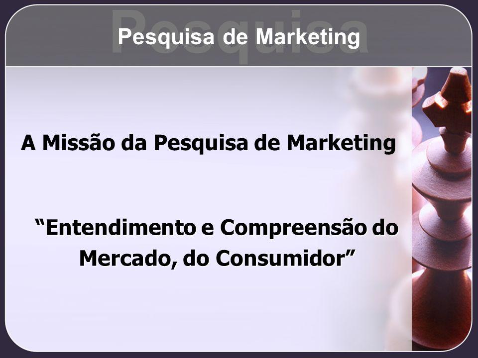 Pesquisa Pesquisa de Marketing A Missão da Pesquisa de Marketing