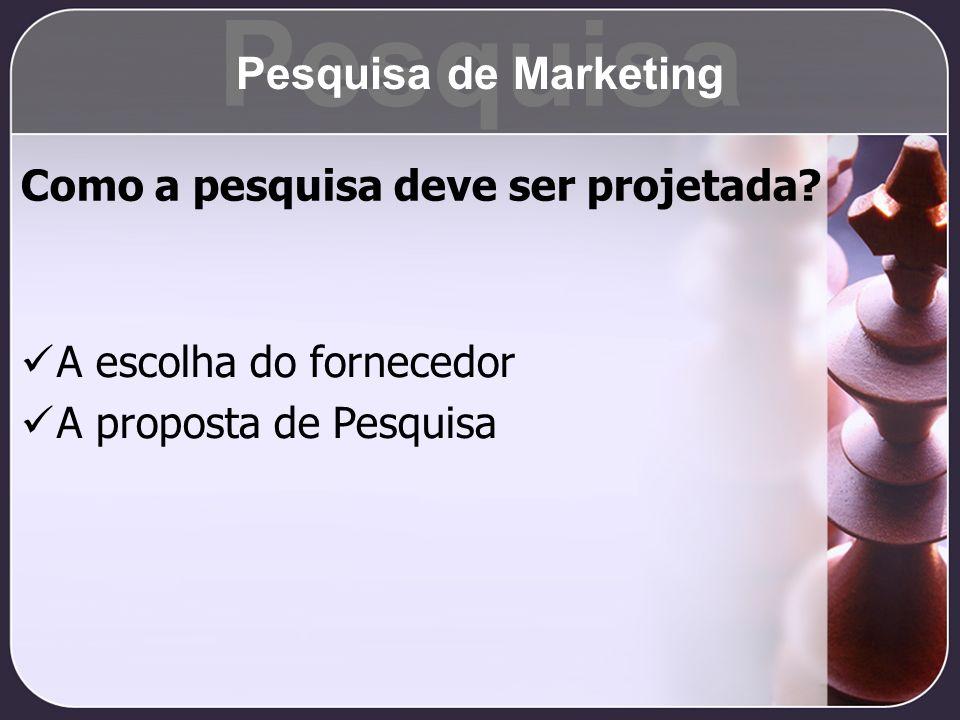 Pesquisa Pesquisa de Marketing Como a pesquisa deve ser projetada