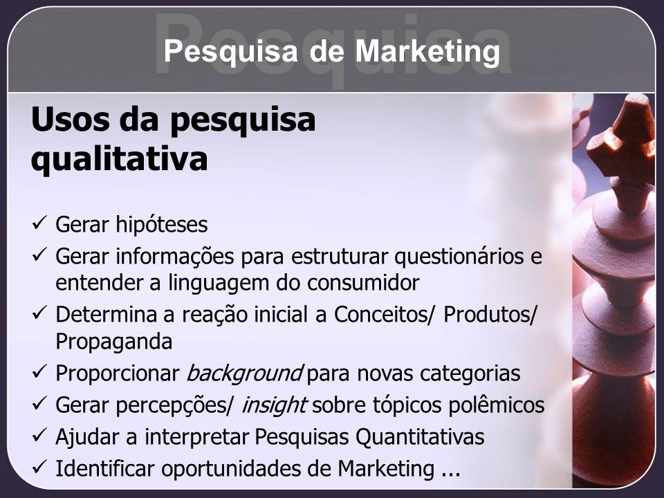 Pesquisa Usos da pesquisa qualitativa Pesquisa de Marketing