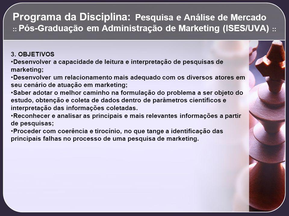 Programa da Disciplina: Pesquisa e Análise de Mercado :: Pós-Graduação em Administração de Marketing (ISES/UVA) ::