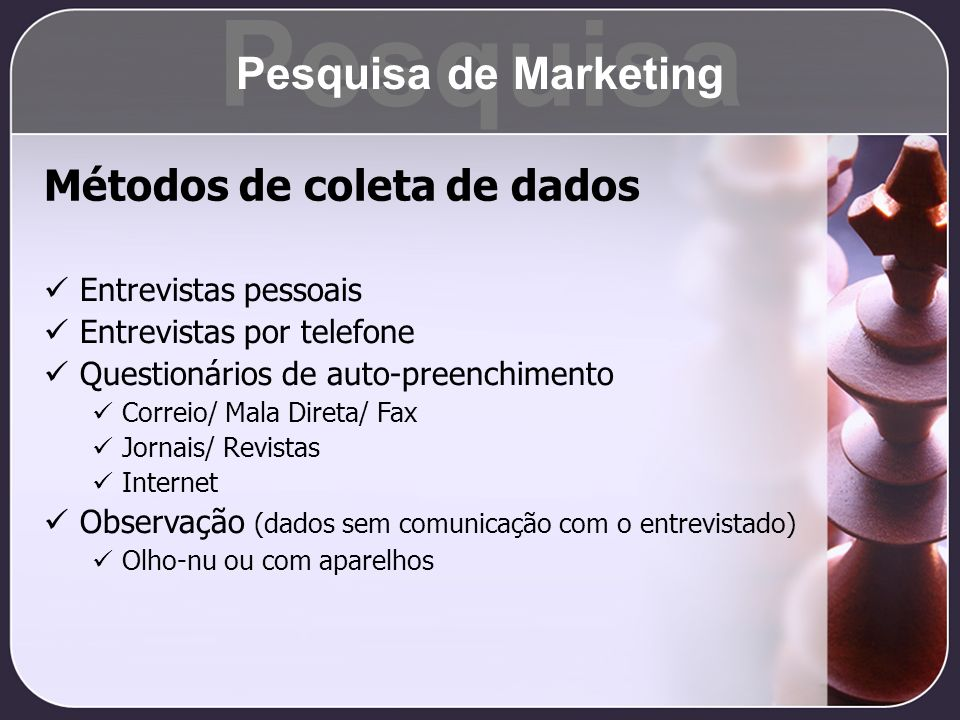 Pesquisa Pesquisa de Marketing Métodos de coleta de dados