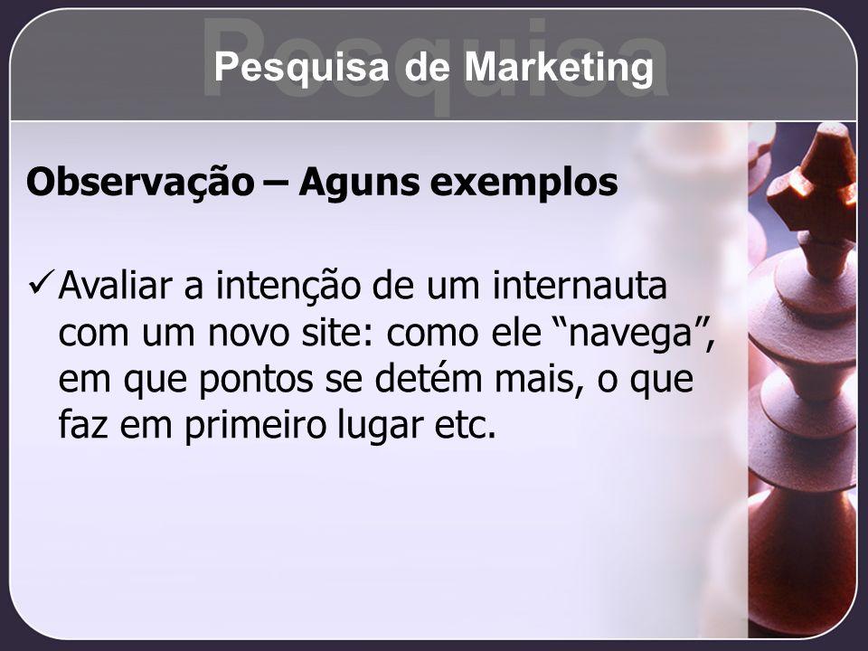 Pesquisa Pesquisa de Marketing Observação – Aguns exemplos