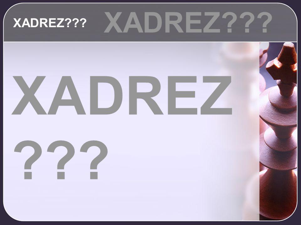 XADREZ XADREZ XADREZ