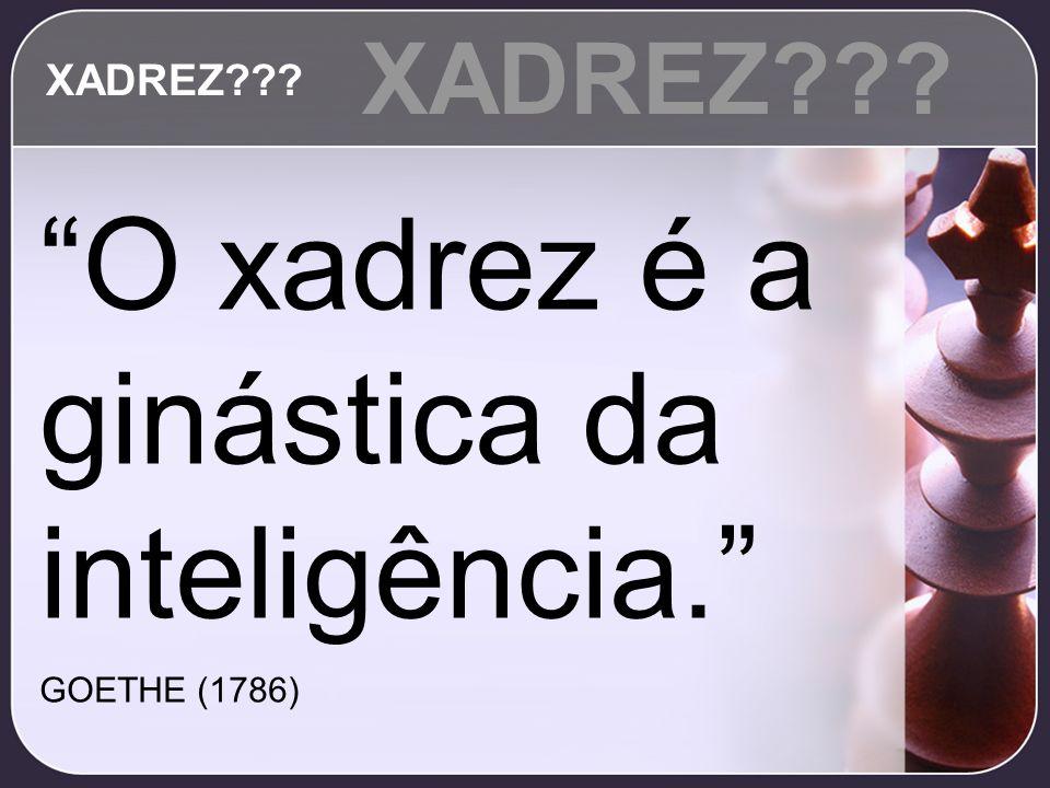 O xadrez é a ginástica da inteligência.