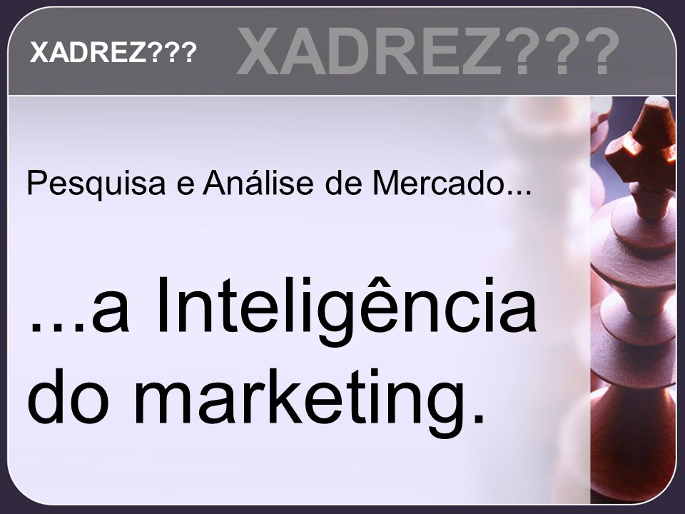 ...a Inteligência do marketing.