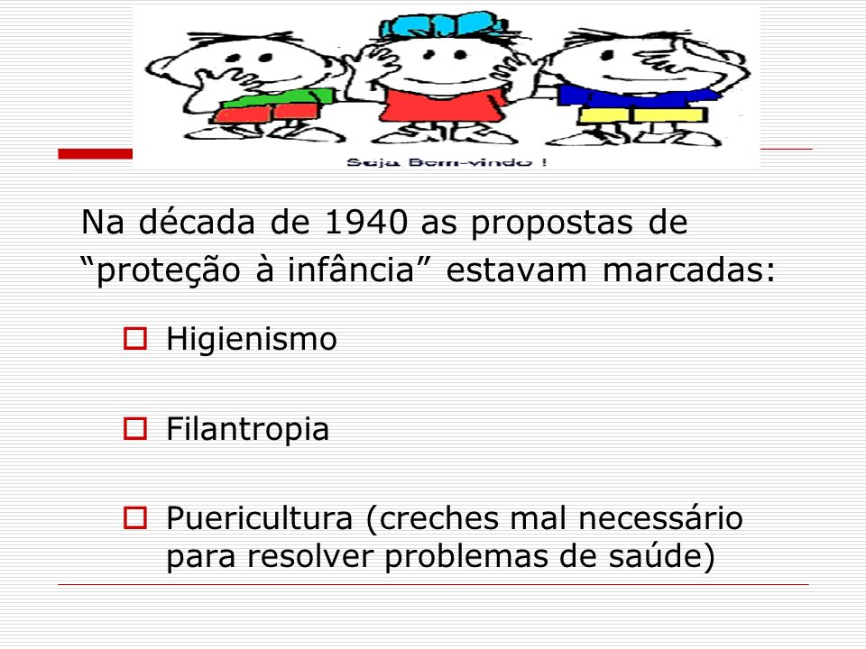 Na década de 1940 as propostas de proteção à infância estavam marcadas: