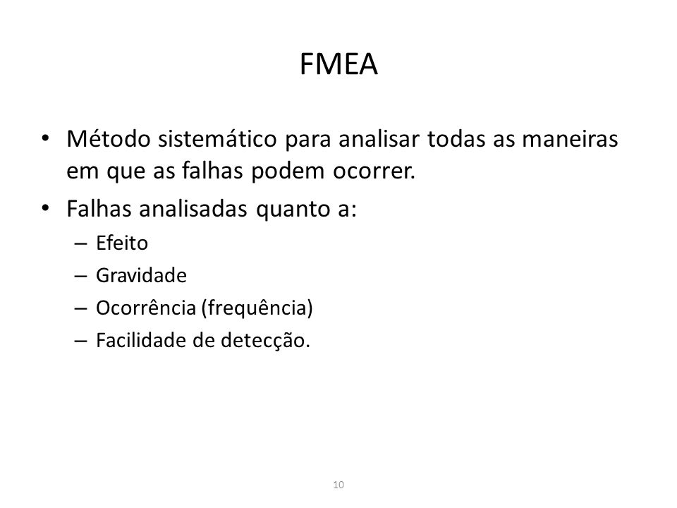 FMEAMétodo sistemático para analisar todas as maneiras em que as falhas podem ocorrer. Falhas analisadas quanto a: