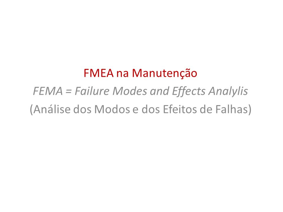 FEMA = Failure Modes and Effects Analylis
