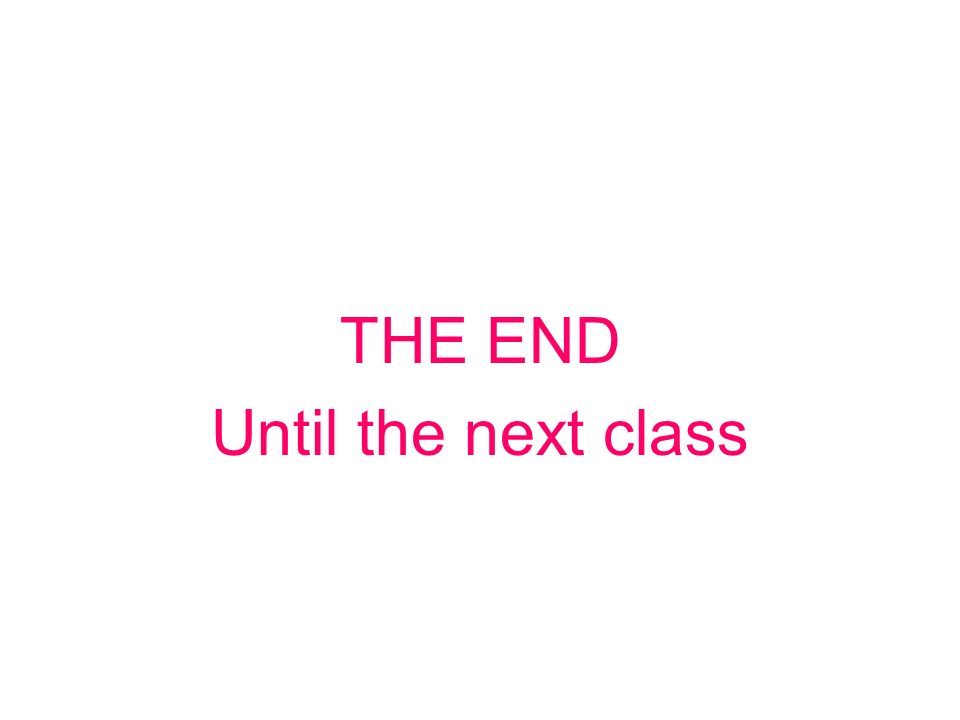 THE END Until the next class