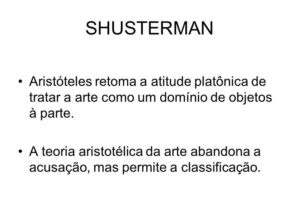 SHUSTERMAN Aristóteles retoma a atitude platônica de tratar a arte como um domínio de objetos à parte.