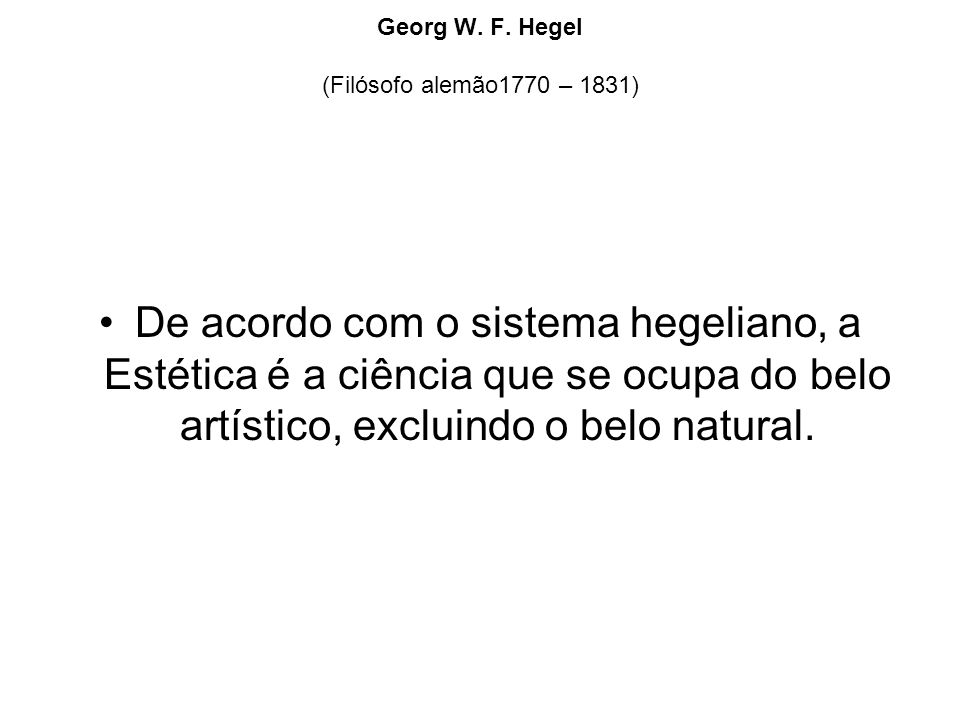 Georg W. F. Hegel (Filósofo alemão1770 – 1831)