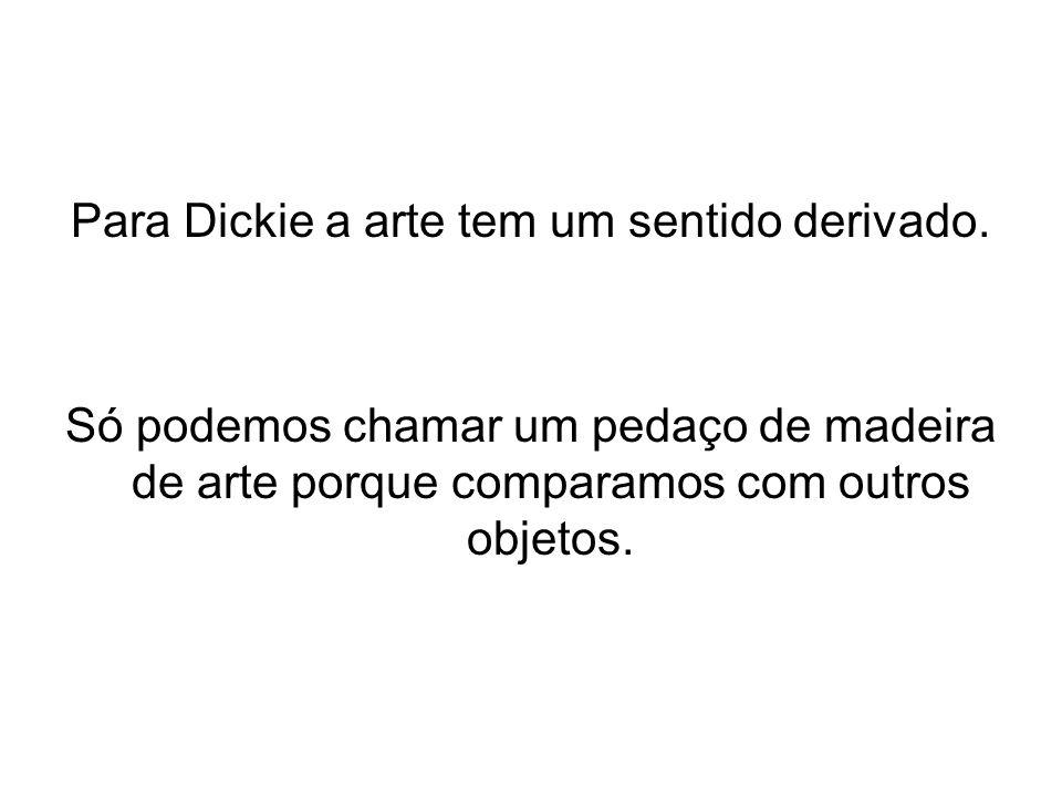 Para Dickie a arte tem um sentido derivado.