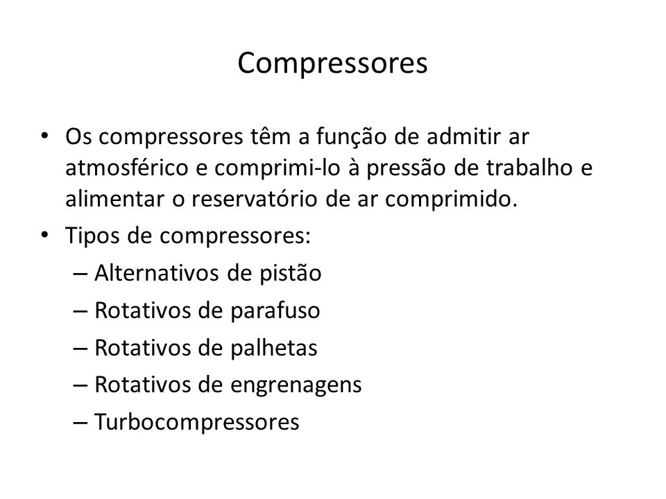CompressoresOs compressores têm a função de admitir ar atmosférico e comprimi-lo à pressão de trabalho e alimentar o reservatório de ar comprimido.