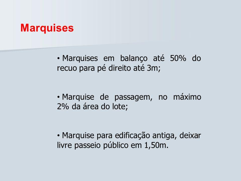 MarquisesMarquises em balanço até 50% do recuo para pé direito até 3m; Marquise de passagem, no máximo 2% da área do lote;