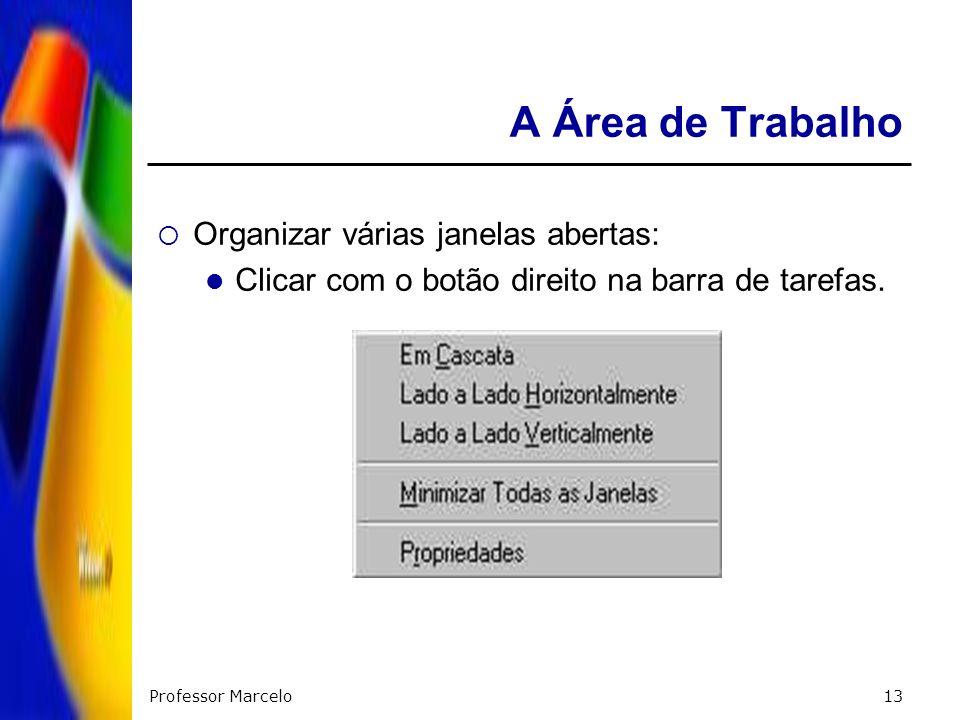 A Área de Trabalho Organizar várias janelas abertas: