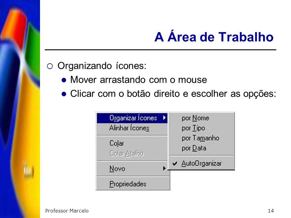 A Área de Trabalho Organizando ícones: Mover arrastando com o mouse