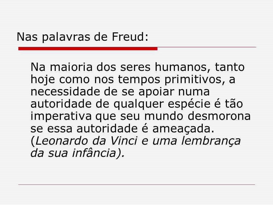 Nas palavras de Freud: