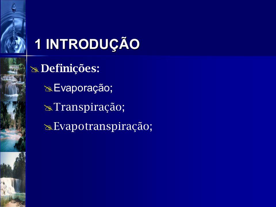 1 INTRODUÇÃO Definições: Evaporação; Transpiração; Evapotranspiração;