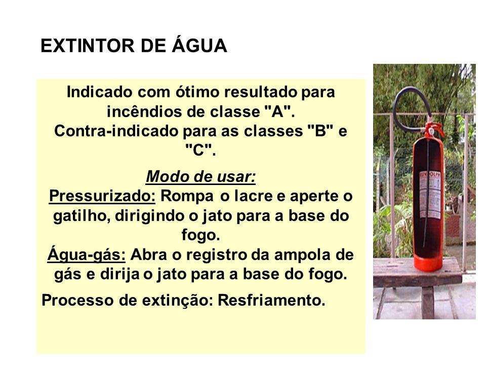 EXTINTOR DE ÁGUA Indicado com ótimo resultado para incêndios de classe A . Contra-indicado para as classes B e C .