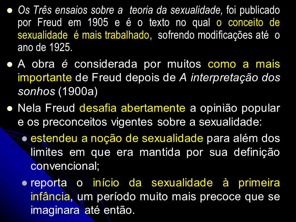 Os Três ensaios sobre a teoria da sexualidade, foi publicado por Freud em 1905 e é o texto no qual o conceito de sexualidade é mais trabalhado, sofrendo modificações até o ano de 1925.
