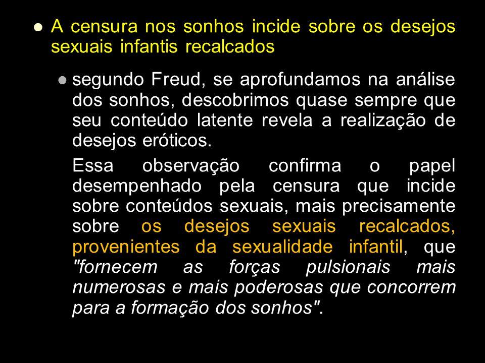 A censura nos sonhos incide sobre os desejos sexuais infantis recalcados