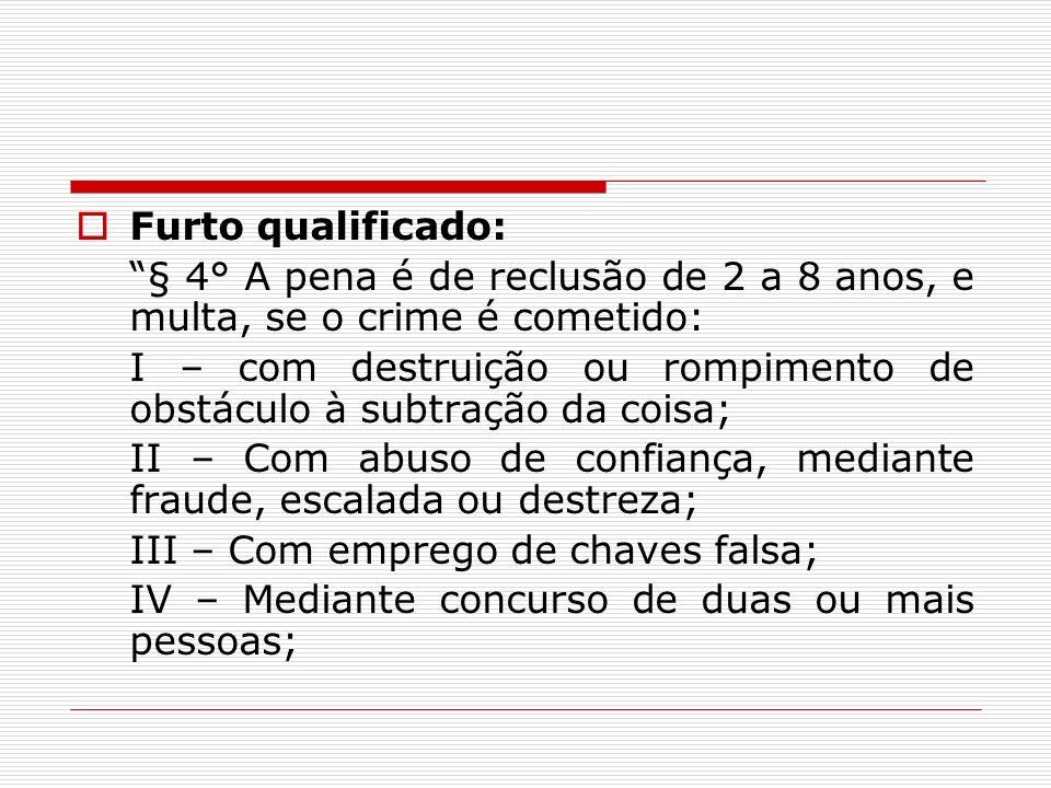 Furto qualificado: § 4° A pena é de reclusão de 2 a 8 anos, e multa, se o crime é cometido: